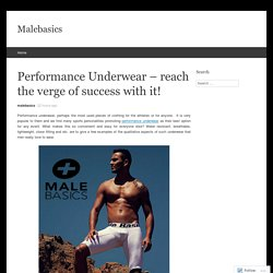 Performance Underwear – reach the verge of success with it!