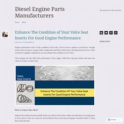 Enhance The Condition of Your Valve Seat Inserts For Good Engine Performance