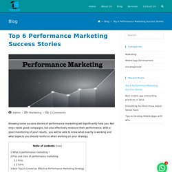 Top 6 Performance Marketing Success Stories with Best Tips and Strategy