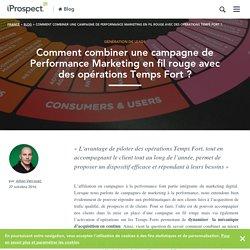 Performance Marketing : Comment gérer une campagne en fil rouge avec les opérations Temps fort ? – iProspect France
