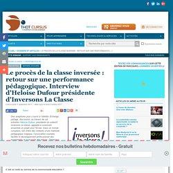 Le procès de la classe inversée : retour sur une performance pédagogique. Interview d'Heloise Dufour présidente d'Inversons La Classe