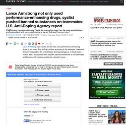 Lance Armstrong not only used performance-enhancing drugs, cyclist pushed banned substances on teammates: U.S. Anti-Doping Agency report