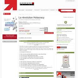 La révolution Holacracy - Le système de management des entreprises performantes - De Brian J. Robertson (EAN13 : 9791092928518)