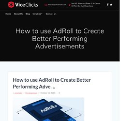 How to use AdRoll to Create Better Performing Advertisements - ViceClicks