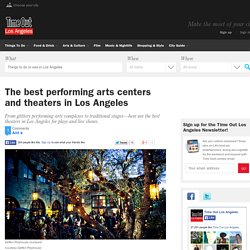 The best performing arts centers and theaters in Los Angeles
