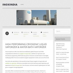 High Performing Cryogenic Liquid Vaporizer & Water-bath Vaporizer