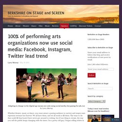 100% of performing arts organizations now use social media: Facebook, Instagram, Twitter lead trend
