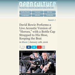 "David Bowie Performs a Live Acoustic Version of ""Heroes,"" with a Bottle Cap Strapped to His Shoe, Keeping the Beat"