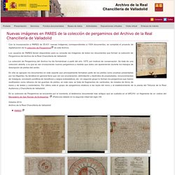 Nuevas imágenes en PARES de la colección de pergaminos del Archivo de la Real Chancillería de Valladolid - Archivo de la Real Chancillería de Valladolid