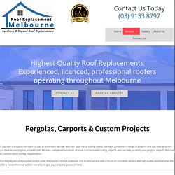 Pergolas, Carports & Custom Projects - Roof Replacement Melbourne