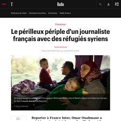 Le périlleux périple d'un journaliste français avec des réfugiés syriens