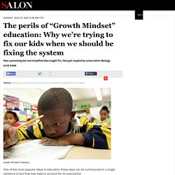"The education fad that's hurting our kids: What you need to know about ""Growth Mindset"" theory — and the harmful lessons it imparts"