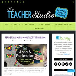 Perimeter and Area: Constructivist Learning - The Teacher Studio: Learning, Thinking, Creating