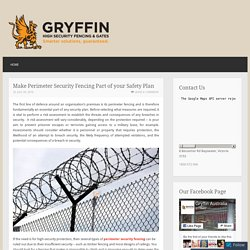 Make Perimeter Security Fencing Part of your Safety Plan