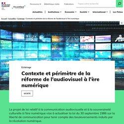 Contexte et périmètre de la réforme de l'audiovisuel à l'ère numérique