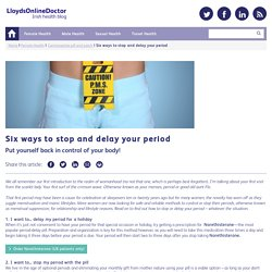 Six ways to stop and delay your period - Lloyds Online Doctor