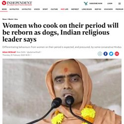 Women who cook on their period will be reborn as dogs, Indian religious leader says