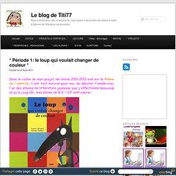 * Période 1: le loup qui voulait changer de couleur * - Le blog de Titi77
