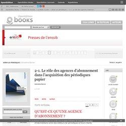Gérer les périodiques - 2-1. Le rôle des agences d'abonnement dans l'acquisition des périodiques papier - Presses de l'enssib