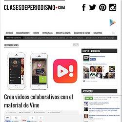 Crea videos colaborativos con el material de Vine