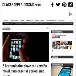 5 herramientas clave con versión móvil para enseñar periodismo digital