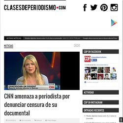 CNN amenaza a periodista por denunciar censura de su documental
