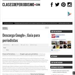 Descarga Google+, Guía para periodistas