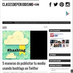 5 maneras de publicitar tu medio usando hashtags en Twitter