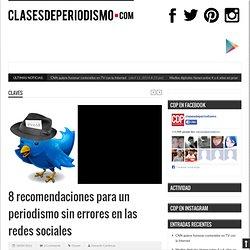 8 recomendaciones para un periodismo sin errores en las redes sociales