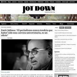 """Enric Juliana: """"El periodismo nunca tendría que haber sido una carrera universitaria, es un oficio"""""""