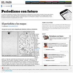 El periodista y los mapas >> Periodismo con futuro