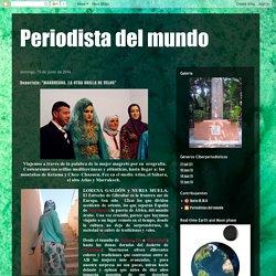 "Periodista del mundo: Reportaje: ""MARRUECOS, LA OTRA ORILLA DE VELOS"""