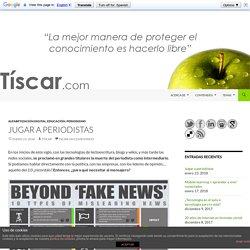 Jugar a periodistas - TISCAR - Comunicación y Educación Digital