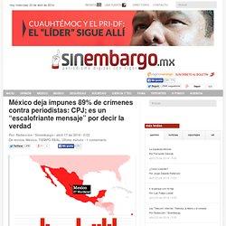 """México deja impunes 89% de crímenes contra periodistas: CPJ; es un """"escalofriante mensaje"""" por decir la verdad"""