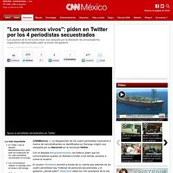 Protesta en Twitter por periodistas desaparecidos