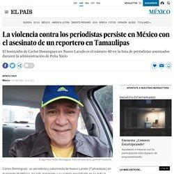 La violencia contra los periodistas persiste en México con el asesinato de un reportero en Tamaulipas - El País - 14-01-2018