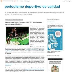 periodismo deportivo de calidad: El legado periodístico de unos JJ.OO.: innovaciones narrativas en Río 2016
