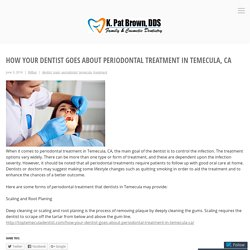 How Your Dentist Goes About Periodontal Treatment in Temecula, CA