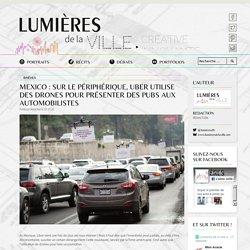 Mexico : Sur le périphérique, Uber utilise des drones pour présenter des pubs aux automobilistes