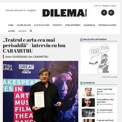 """""""Teatrul e arta cea mai perisabilă"""" - interviu cu Ion CARAMITRU - Dilema Veche"""
