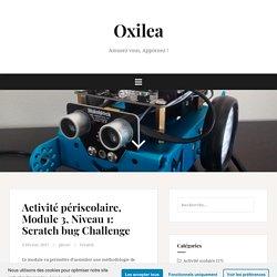 Activité périscolaire, Module 3, Niveau 1: Scratch bug Challenge – Oxilea