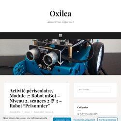 """Activité périscolaire, Module 2: Robot mBot – Niveau 2, séances 2 & 3 – Robot """"Prisonnier"""" – Oxilea"""