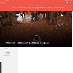 Periscope : l'application qui fascine et inquiète