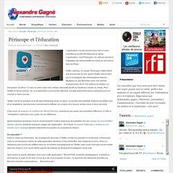 Alexandre Gagné: Périscope et l'éducation