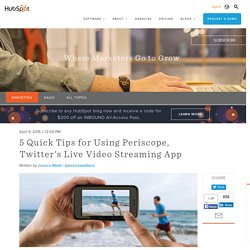 5 Quick Tips for Using Periscope, Twitter's Live Video Streaming App