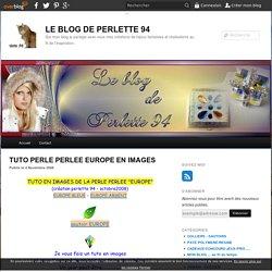 TUTO PERLE PERLEE EUROPE EN IMAGES - LE BLOG DE PERLETTE 94