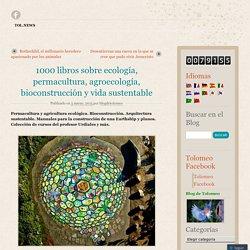 1000 libros sobre ecología, permacultura, agroecología, bioconstrucción y vida sustentable