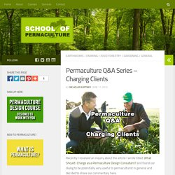 Permaculture Q&A Series - Charging Clients - School of Permaculture