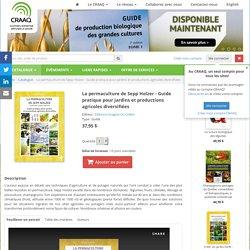 CRAAQ - 2011 - La permaculture de Sepp Holzer - Guide pratique pour jardins et productions agricoles diversifiées