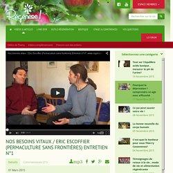 Nos besoins vitaux / Eric Escoffier (Permaculture sans frontières) Entretien n°1